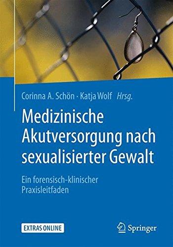 Medizinische Akutversorgung nach sexualisierter Gewalt: Ein forensisch-klinischer Praxisleitfaden