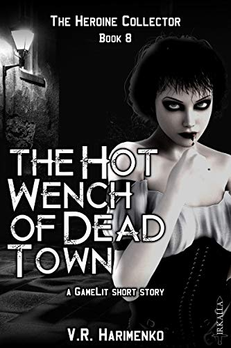 The Hot Wench of Dead Town: a GameLit short story (The Heroine Collector Book 8) (English Edition)