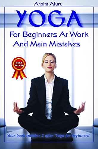"Yoga: Yoga Positions: Yoga Anatomy: Yoga for Beginners at Work and Main Mistakes: Your book number 2 after ""Yoga for Beginners"" (English Edition)"