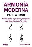 ARMONÍA MODERNA PASO A PASO: Acordes, Escalas, Improvisación y Composicion en música moderna: Jazz, Blues, Rock, Funk, Pop y más. (Spanish Edition)