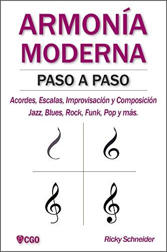 Descargar Libro ARMONÍA MODERNA PASO A PASO: Acordes, Escalas, Improvisación y Composicion en música moderna: Jazz, Blues, Rock, Funk, Pop y más. de Ricky Schneider
