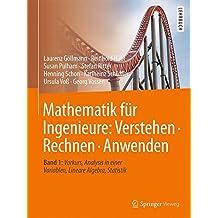 Mathematik für Ingenieure: Verstehen – Rechnen – Anwenden: Band 1: Vorkurs, Analysis in einer Variablen, Lineare Algebra, Statistik
