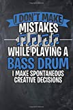 I Don't Make Mistakes While Playing A Bass Drum. I Make Spontaneous Creative Decisions: Chalkboard, White & Blue Design, Matte Finish Cover, Blank ... Players and Composers Who Write Their Songs