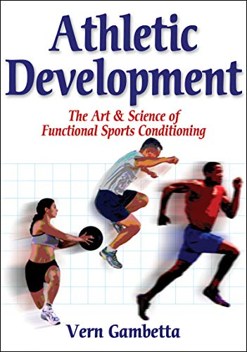 Athletic Development: The Art & Science of Functional Sports Conditioning: The Art and Science of Functional Sports Conditioning por Vernon A. Gambetta
