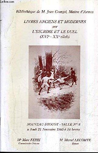 CATALOGUE DE VENTES AUX ENCHERES - BIBLIOTHEQUE DE JEAN GEORGEL MAITRE D'ARMES - LIVRES ANCIENS ET MODERNES SUR L'ESCRIME ET LE DUEL XVIE XXE SIECLE - NOUVEAU DROUOT SALLE 8 - 21 NOVEMBRE 1985. par FERRI MARC & LECOMTE MARCEL