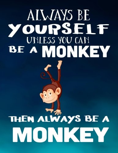 nless You Can Be A Monkey Then Always Be A Monkey: Composition Notebook Journal ()
