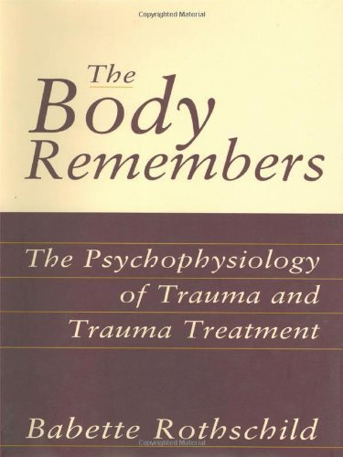 The Body Remembers: The Psychophysiology of Trauma and Trauma Treatment (Norton Professional Book) by Rothschild, Babette (2000) Hardcover