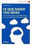 Image de Ce que disent vos rêves: Un guide d'interprétation pour décrypter de A à Z les symboles dont vous rêvez
