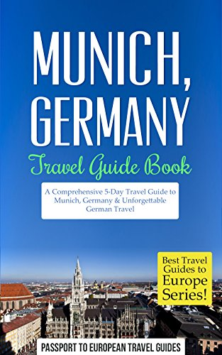 Munich Travel Guide: Munich, Germany: Travel Guide Book—A Comprehensive 5-Day Travel Guide to Munich, Germany & Unforgettable German Travel (Best Travel Guides to Europe Series Book 18) book cover