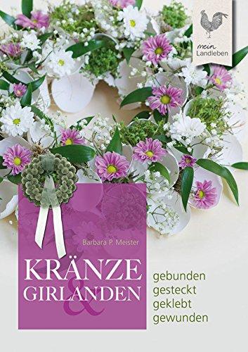 Kränze & Girlanden: gebunden - gesteckt - geklebt - gewunden (Landleben)