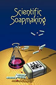 Scientific Soapmaking: The Chemistry of the Cold Process