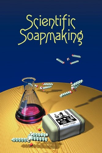 Scientific Soapmaking: The Chemistry of the Cold Process por Kevin M. Dunn