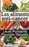 Les Aliments Anti-Cancer: Leurs Puissants Pouvoirs Naturels