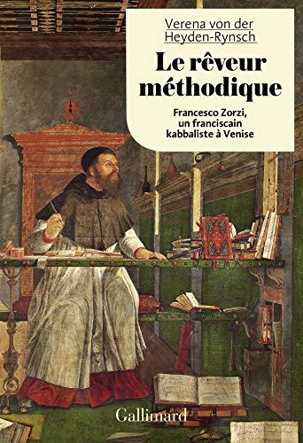 Le rêveur méthodique: Francesco Zorzi, un franciscain kabbaliste à Venise