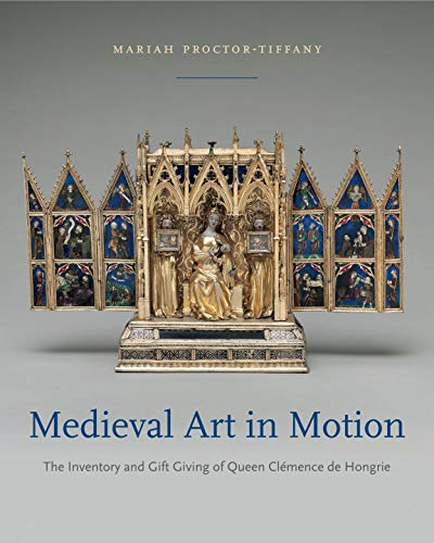 Medieval Art in Motion: The Inventory and Gift Giving of Queen Clémence de Hongrie