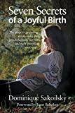 Seven Secrets of a Joyful Birth: The guide to preparing emotionally and psychologically for birth and early parenting your way