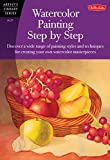 Watercolor Painting Step by Step: Discover a wide range of painting styles ad techniques for creating your own watercolor masterpieces (Artist's Library)