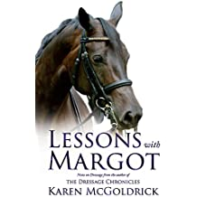 Lessons With Margot: Notes on Dressage from the author of The Dressage Chronicles (English Edition)