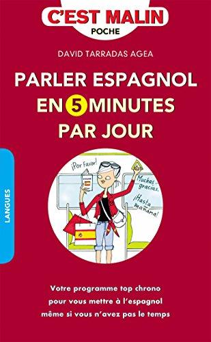 Parler espagnol en 5 minutes par jour, c'est Malin: Votre programme top chrono pour vous mettre à l'espagnol même si vous n'avez pas le temps (Spanisch Lernen-programme)