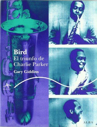 Bird : el triunfo de Charlie Parker por Gary Giddins
