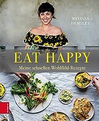 Eat Happy: Meine schnellen Wohlfühl-Rezepte (German Edition)