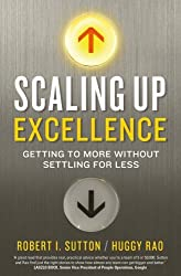 Scaling up Excellence Getting to More Without Settling for Less by Robert I Sutton (2014-02-01)