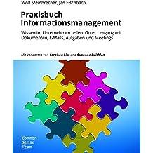 Praxisbuch Informationsmanagement: Wissen im Unternehmen teilen. Guter Umgang mit Dokumenten, E-Mails, Aufgaben und Meetings