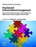 Praxisbuch Informationsmanagement: Wissen im Unternehmen teilen. Guter Umgang...