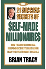 The 21 Success Secrets of Self-Made Millionaires: How to Achieve Financial Independence Faster and Easier Than You Ever Thought Possible (The Laws of Success Series) Kindle Edition