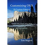 Customizing OS X - El Capitan Edition: Fantastic Tricks, Tweaks, Hacks, Secret Commands, & Hidden Features to Customize Your OS X User Experience (English Edition)
