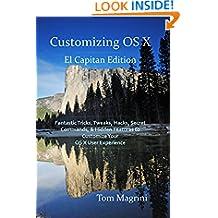 Customizing OS X - El Capitan Edition: Fantastic Tricks, Tweaks, Hacks, Secret Commands, & Hidden Features to Customize Your OS X User Experience