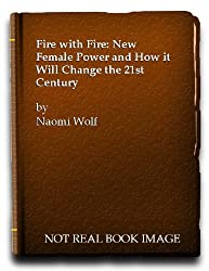 Fire with Fire: New Female Power and How it Will Change the 21st Century by Naomi Wolf (1993-11-04)