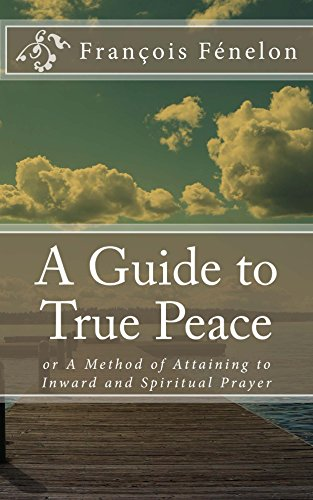 A Guide to True Peace: or A Method of Attaining to Inward and Spiritual Prayer (English Edition)
