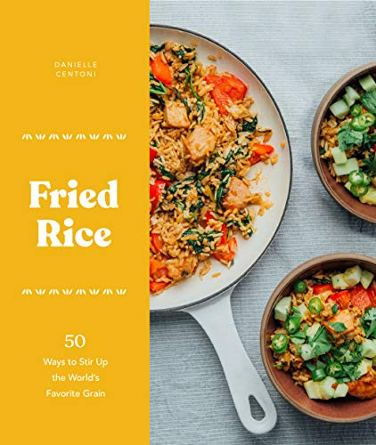 Fried Rice: 50 Ways to Stir Up the World's Favorite Grain (English Edition)
