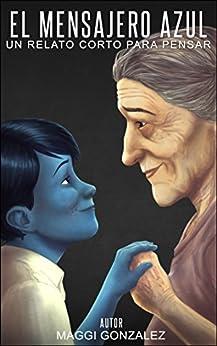 El Mensajero Azul: Un relato corto para pensar eBook