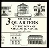 The Royal Three Quarters of the Town of Charlotte Amalie: A Study of Architectural Details and Forms That Have Endured from 1837 by Edith Dejongh Woods (1992-09-02)