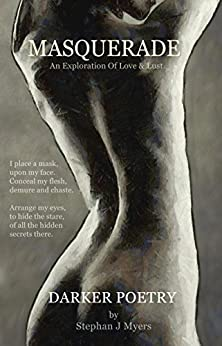 Masquerade: An Exploration Of Love & Lust: Volume 2 (Poems By Stephan J Myers) by [Myers, Stephan J]