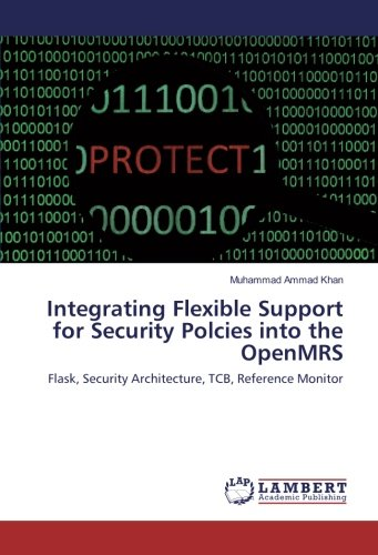 Integrating Flexible Support for Security Polcies into the OpenMRS: Flask, Security Architecture, TCB, Reference Monitor