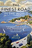 The Finest Road in the World: The Story of Travel and Transport in the Scottish Highlands