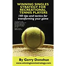 Winning Singles Strategy for Recreational Tennis Players: 140 Tips and Tactics for Transforming Your Game (English Edition)