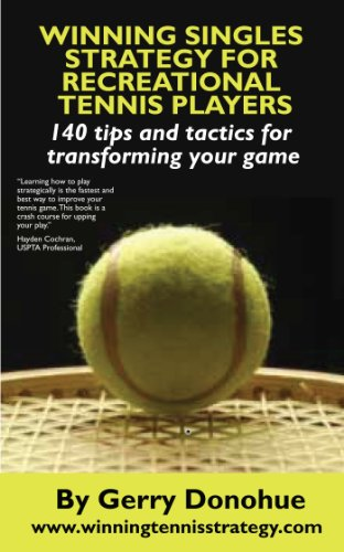 Winning Singles Strategy for Recreational Tennis Players: 140 Tips and Tactics for Transforming Your Game por Gerry Donohue