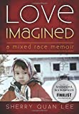 Love Imagined: A Mixed Race Memoir (World Voices) by Sherry Quan Lee (2014-08-15)