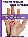Kindererziehung leicht gemacht - Grundsätze der gewaltfreien Kommunikation nach Marshall B. Rosenberg - Konfliktmanagement in Theorie und Praxis