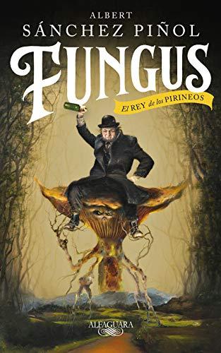 Fungus: El Rey de los Pirineos (HISPANICA) por Albert Sánchez Piñol