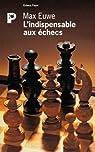 L'Indispensable aux échecs par Euwe