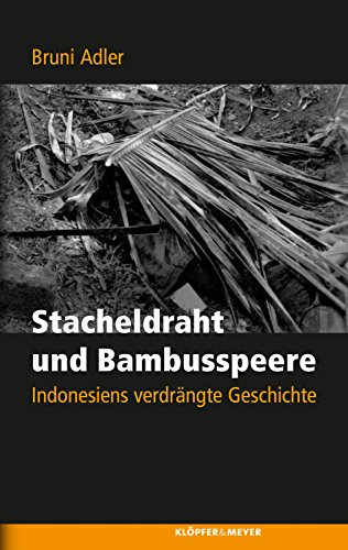 Stacheldraht und Bambusspeere: Indonesiens verdrängte Geschichte
