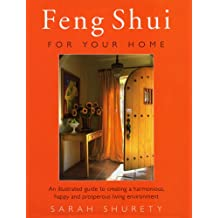 Feng Shui For Your Home: An Illustrated Guide to Creating a Harmonious, Happy and Prosperous Living Environment