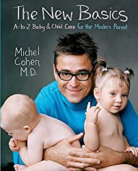 The New Basics: A-Z Baby And Child Care For The Modern Parent: A to Z Baby and Child Care for the Modern Parent