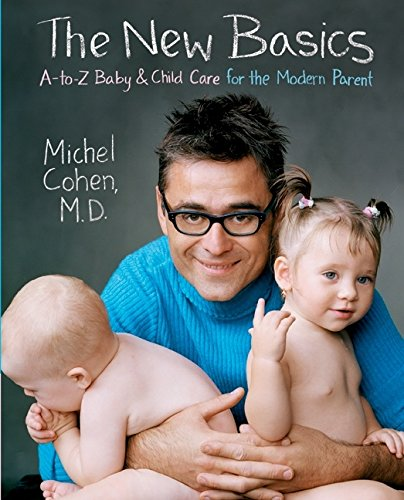 The New Basics: A-To-Z Baby & Child Care for the Modern Parent: A to Z Baby and Child Care for the Modern Parent por Michel Cohen
