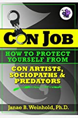 How To Protect Yourself from Con Artists, Sociopaths & Predators (Con Job ebook series 3) Kindle Edition